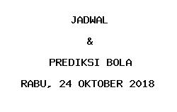 Jadwal dan Prediksi Bola Terbaru 24 Oktober 2018
