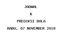 Jadwal dan Prediksi Bola Terbaru 07 November 2018