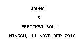 Jadwal dan Prediksi Bola Terbaru 11 November 2018