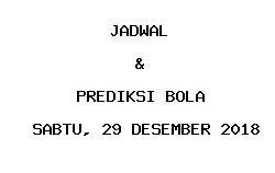 Jadwal dan Prediksi Bola Terbaru 29 Desember 2018