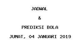 Jadwal dan Prediksi Bola Terbaru 04 Januari 2019
