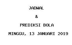 Jadwal dan Prediksi Bola Terbaru 13 Januari 2019