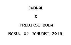 Jadwal dan Prediksi Bola Terbaru 02 Januari 2019